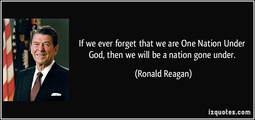http://kristiannp1.files.wordpress.com/2015/01/quote-if-we-ever-forget-that-we-are-one-nation-under-god-then-we-will-be-a-nation-gone-under-ronald-reagan-151753-1.jpg